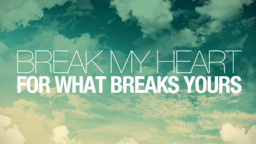 break-my-heart-for-what-breaks-yours